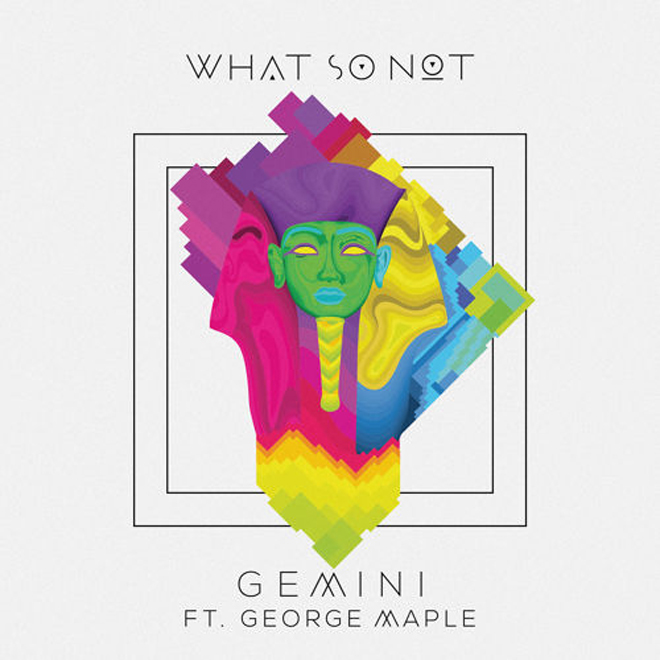 What So Not featuring George Maple – Gemini