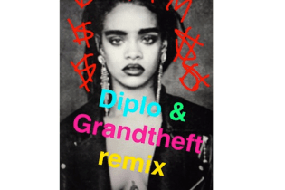 Rihanna - Bitch Better Have My Money (Diplo and Grandtheft Remix)