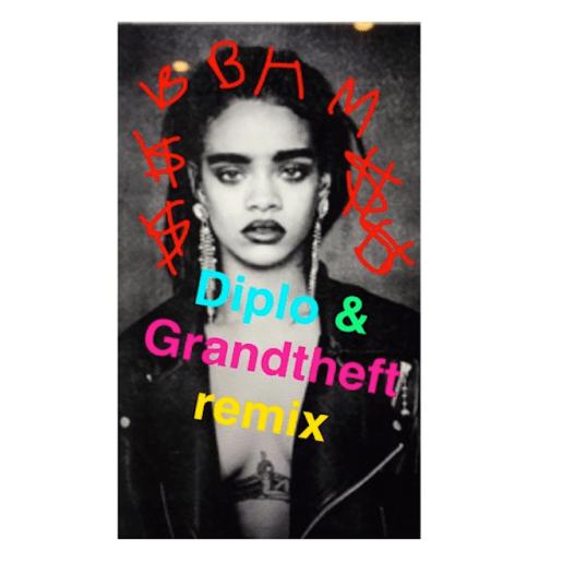 Rihanna - Bitch Better Have My Money (Diplo and Grandtheft Remix)