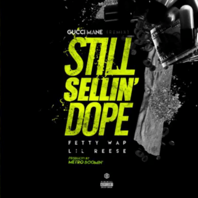 Gucci Mane featuring Fetty Wap & Lil Reese - Still Sellin' Dope (Remix)