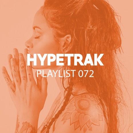 HYPETRAK Playlist 072