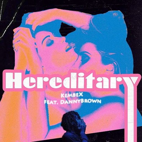 KEMBE X featuring Danny Brown - Hereditary (2 B*tches)