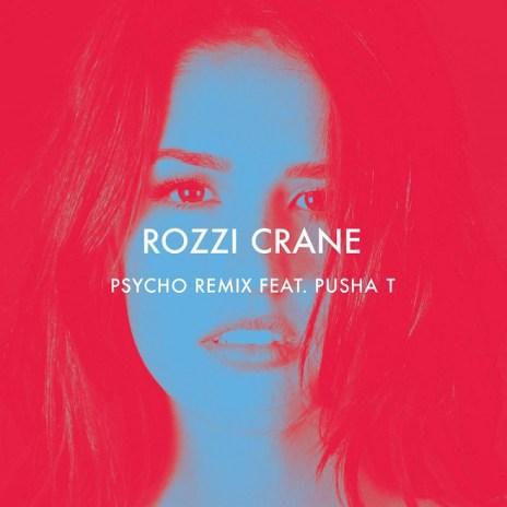 Rozzi Crane featuring Pusha T - Psycho (Remix)