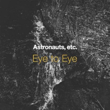 Astronauts, etc. - Eye to Eye