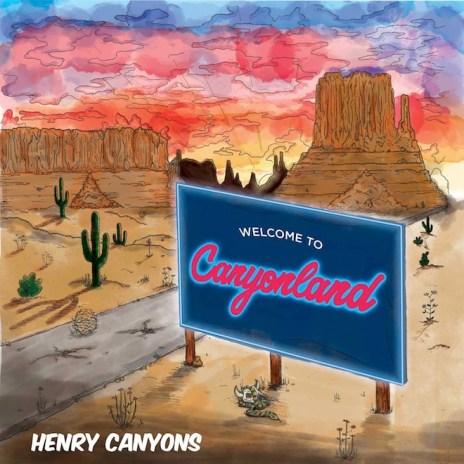Henry Canyons - I Wanna