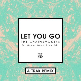 PREMIERE: The Chainsmokers featuring Great Good Fine Ok - Let You Go (A-Trak Remix)