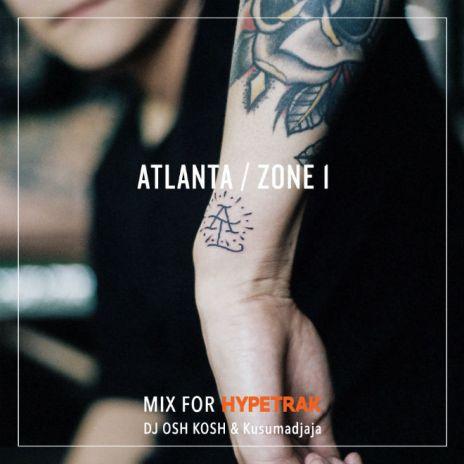 HYPETRAK Mix: DJ OSH KOSH & Kusumadjaja - Atlanta / Zone 1