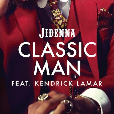 Jidenna featuring Kendrick Lamar -- Classic Man (Remix)