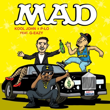 Kool John & P-Lo featuring G-Eazy - Mad