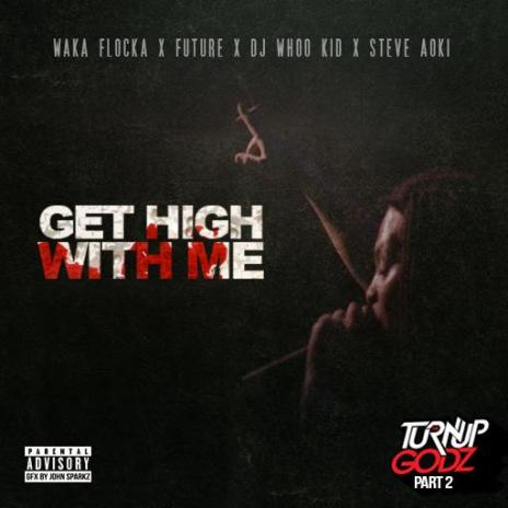 Waka Flocka Flame featuring Future, DJ Whoo Kid & Steve Aoki - Get High With Me
