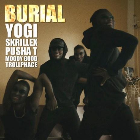 Yogi & Skrillex featuring Pusha T, Moody Good, TrollPhace - Burial