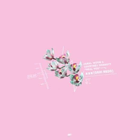Oshi featuring Jamal Woon & Courtney Bennett- Heal You (Oshi Redo)