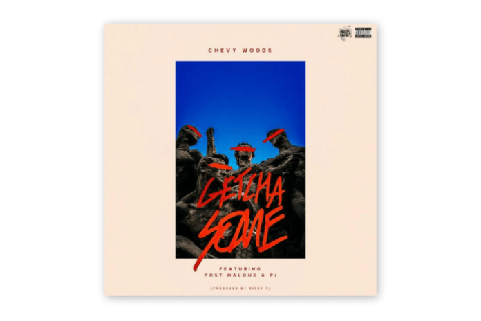 Chevy Woods featuring Post Malone & PJ - Getcha Some