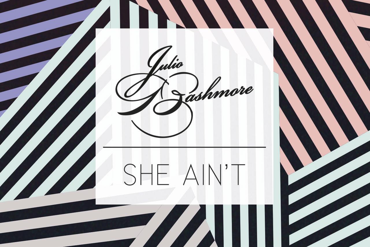 Julio Bashmore – She Ain't
