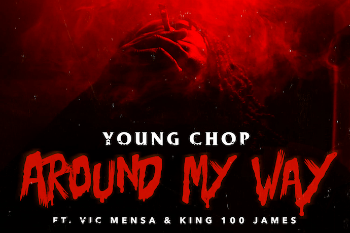 PREMIERE: Young Chop and Vic Mensa featuring King100James - Around My Way