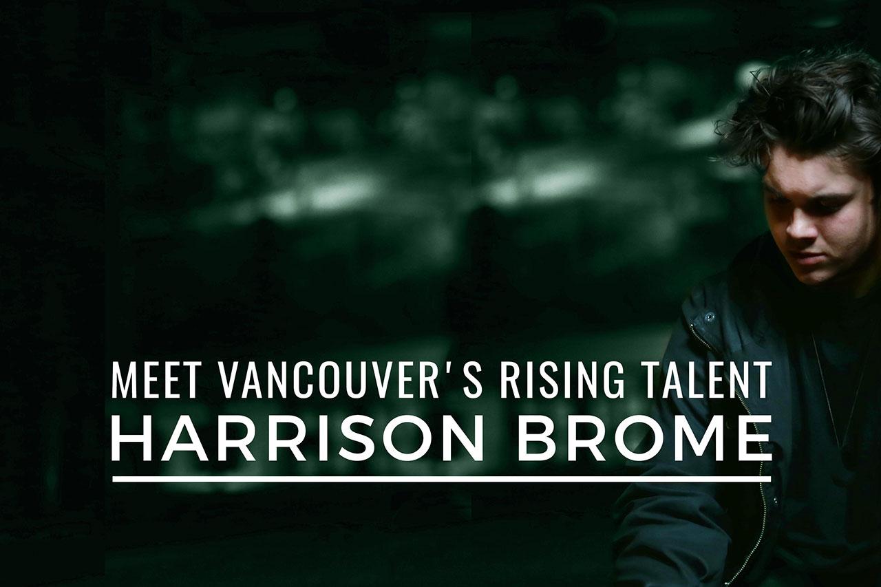 Meet Vancouver's Rising Talent Harrison Brome