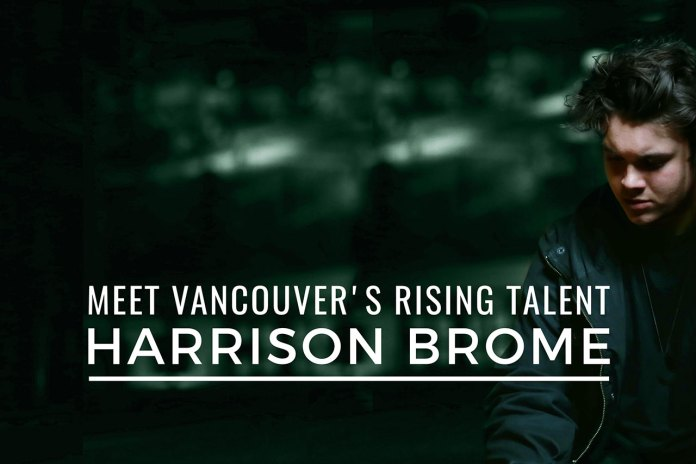 Meet Vancouver's Rising Talent Harrison Brome