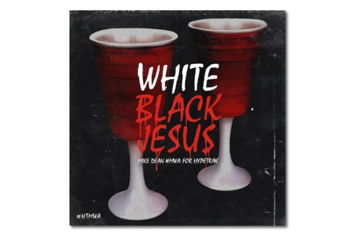 Mike Dean #MWA for HYPETRAK: White Black Jesus