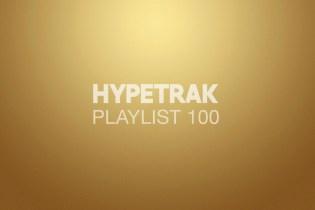 HYPETRAK Playlist 100