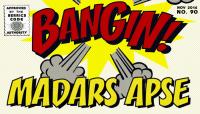 BANGIN! -- Madars Apse