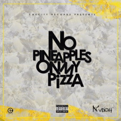 Listen To Nveigh's New #NoPineapplesOnMyPizza EP 20181207061903