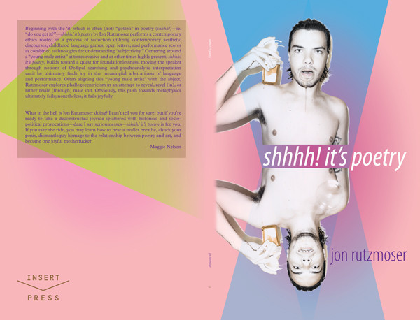 "Cover of Jon Rutzmoser's ""shhhh! it's poetry"" (all images courtesy Jon Rutzmoser and Insert Blanc Press)"