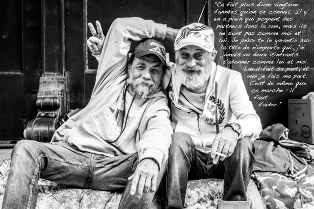 """""""My street brother and I have been coming here every day for the past 20 years. It's rare to see two partners as tied up as we are. In spite of all our troubles, it makes life a bit easier. We had an apartment, but we had to leave because the owner wouldn't fix anything. We were paying $1000 a month and had no electricity. We've been sleeping here for the past two months. The month of August was hot, I had a lot of trouble breathing. You know when it gets really hot you hear about old people dying… That's me, I should be dead. I have it rough, but I hold on anyway."""""""