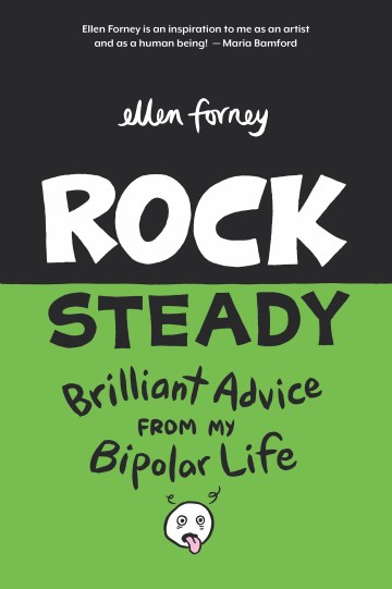 The cover of Rock Steady: Brilliant Advice From My Bipolar Life (2018) by Ellen Forney