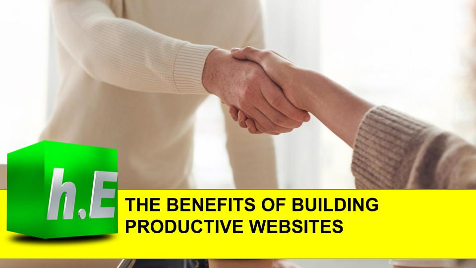 THE BENEFITS OF BUILDING PRODUCTIVE WEBSITES
