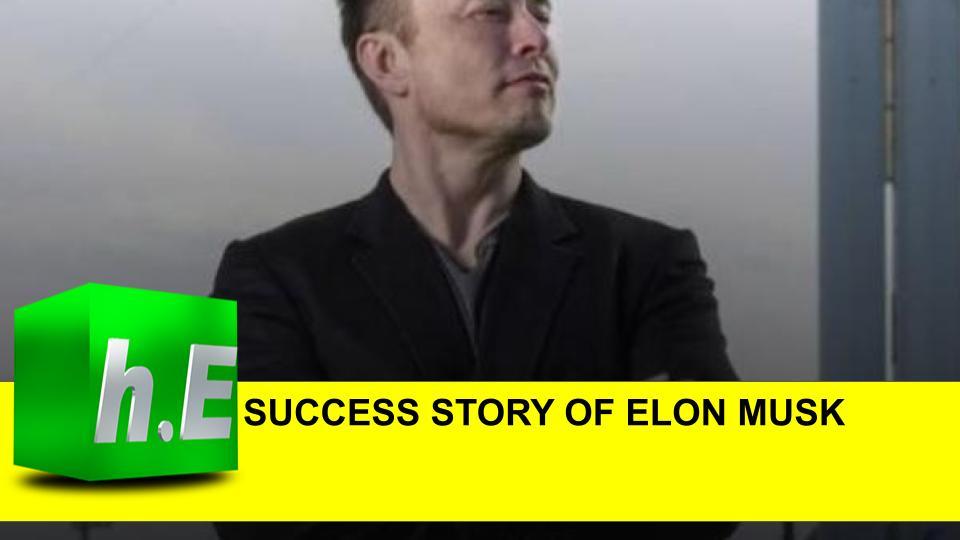 SUCCESS STORY OF ELON MUSK