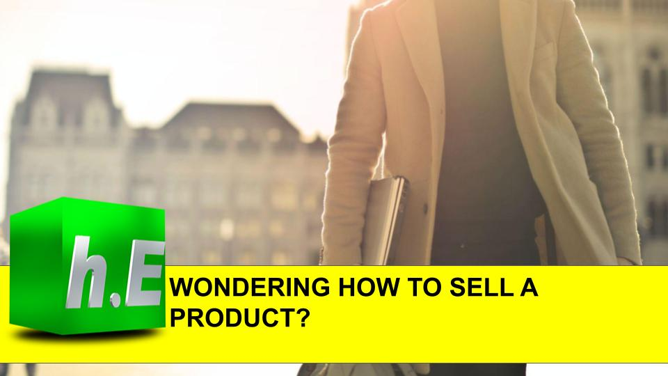 WONDERING HOW TO SELL A PRODUCT?
