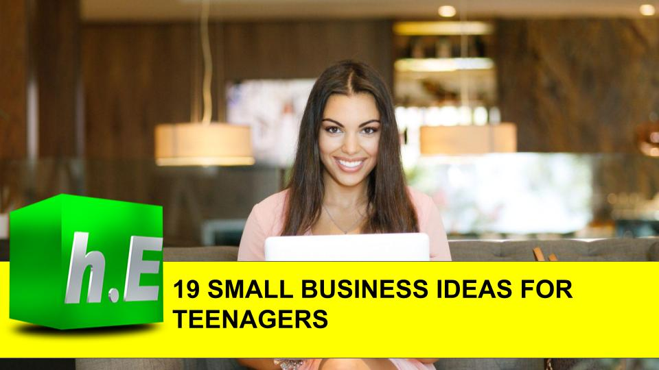 19 SMALL BUSINESS IDEAS FOR TEENAGERS