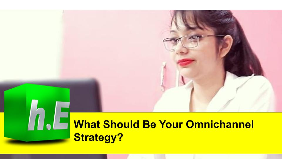 What Should Be Your Omnichannel Strategy?