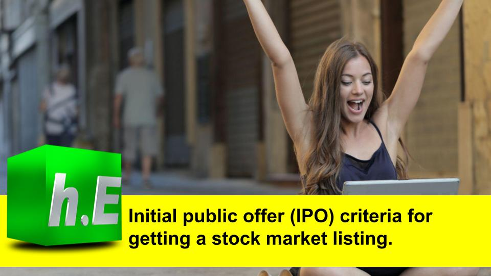 Initial public offer (IPO) criteria for getting a stock market listing.