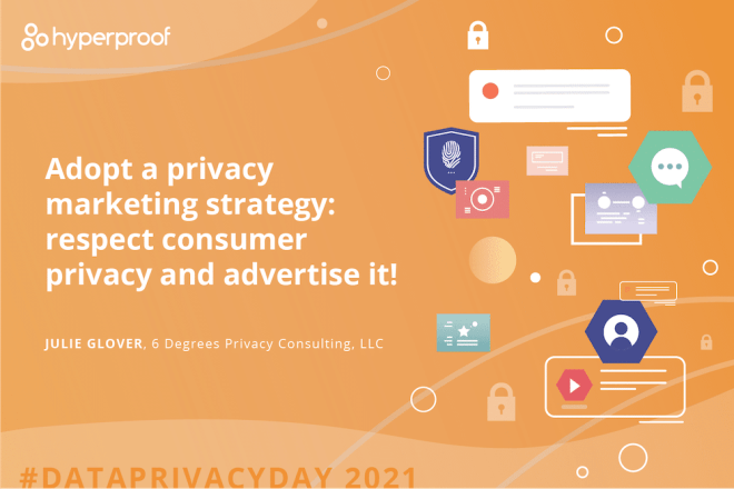 Julie Glover, 6 Degrees Privacy Consulting, says Adopt a privacy marketing strategy: respect consumer privacy and advertise it!