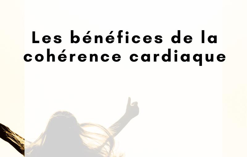 Les bénéfices de la cohérence cardiaque