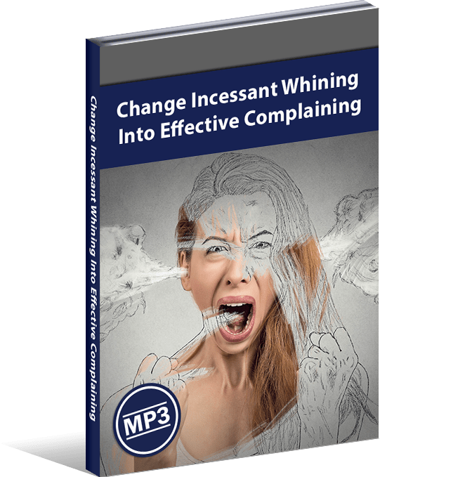Change Incessant Whining Into Effective Complaining