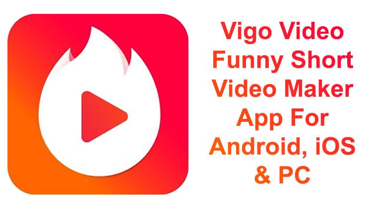 Vigo Video - Funny Short Video Maker App For Android, iOS & PC
