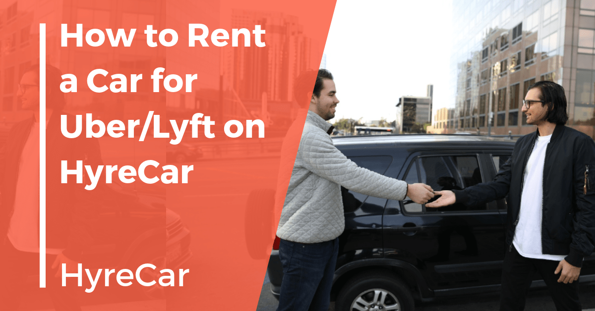 How To Rent A Car For Uber Lyft On Hyrecar