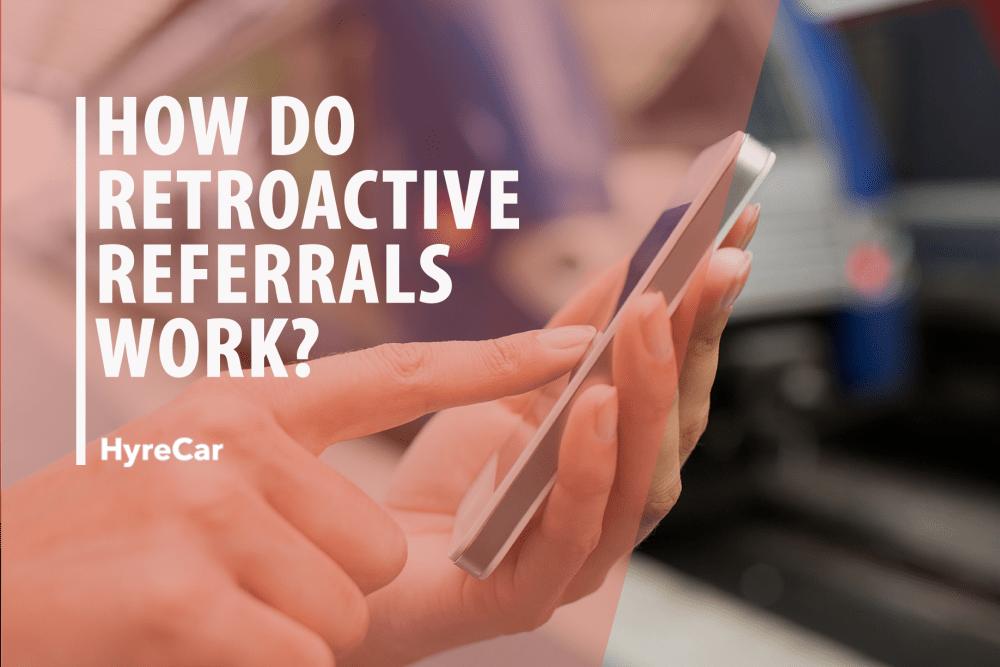 How Do Retroactive Referrals Work?