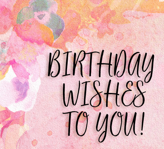 Watercolor Birthday Wishes To You Free Birthday Wishes ECards 123 Greetings