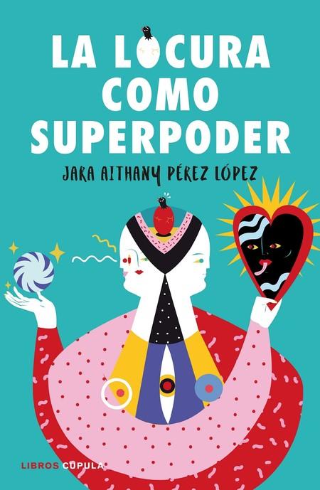 Portada La Locura Como Superpoder Jara Perez Lopez