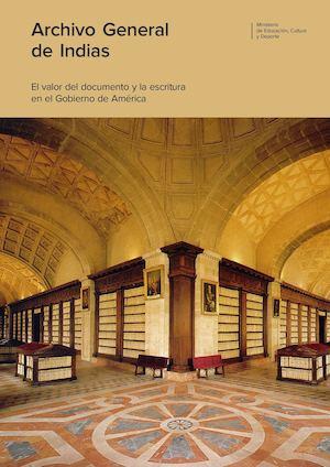 Archivo General de Indias. El valor del documento y la escritura en el gobierno de América
