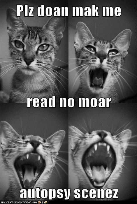 Plz doan mak me read no moar autopsy scenez