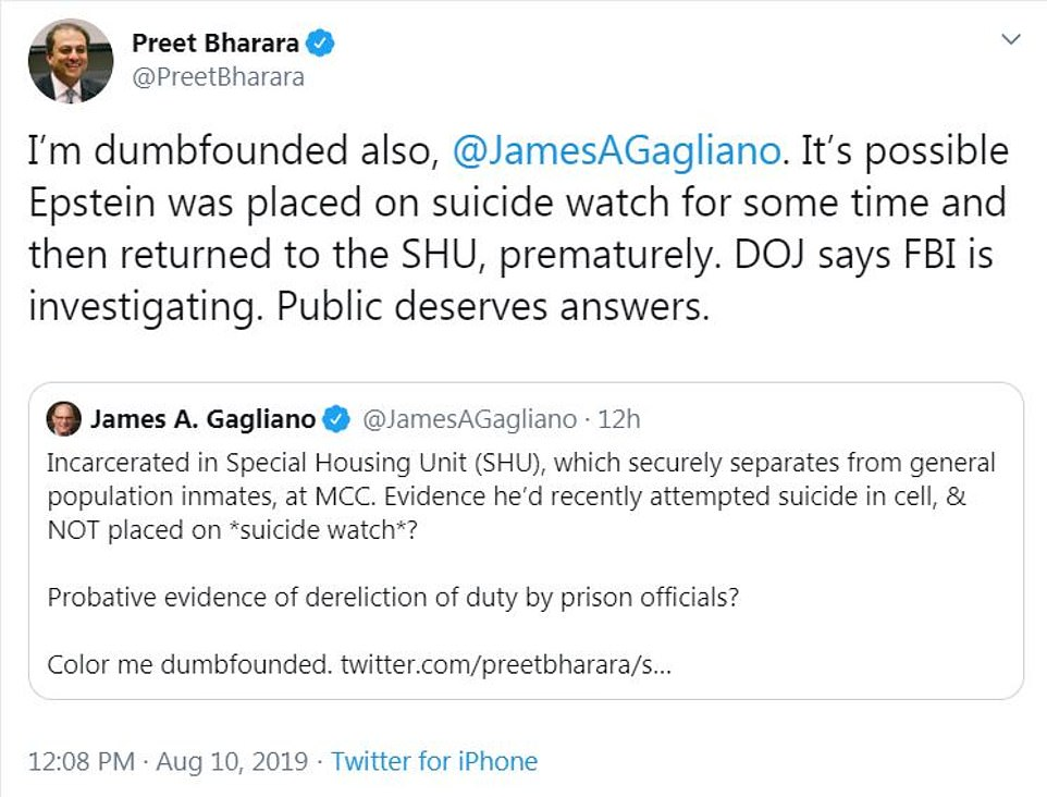 Preet Bharara, a former Manhattan-based U.S. attorney said he was dumbfounded, adding: 'It's possible Epstein was placed on suicide watch for some time and then returned to the SHU, prematurely. DOJ says FBI is investigating. Public deserves answers'