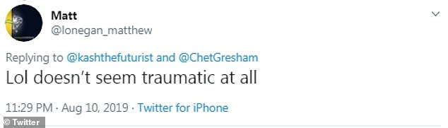 A Twitter user identified as Matt wrote sarcastically tweeted: 'Lol doesn't seem traumatic at all'