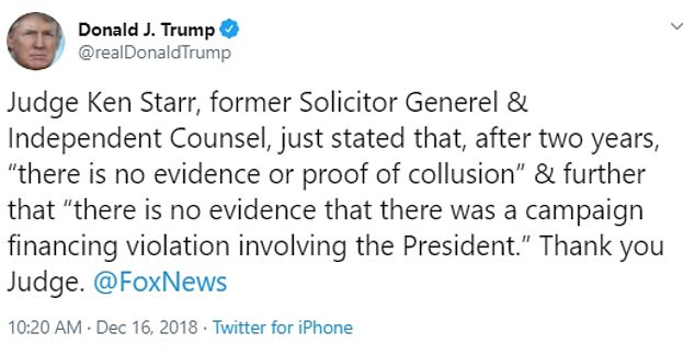 """Trump: 'Judge Ken Starr, former Solicitor Generel & Independent Counsel, just stated that, after two years, """"there is no evidence or proof of collusion"""" & further that """"there is no evidence that there was a campaign financing violation involving the President."""" Thank you Judge'"""