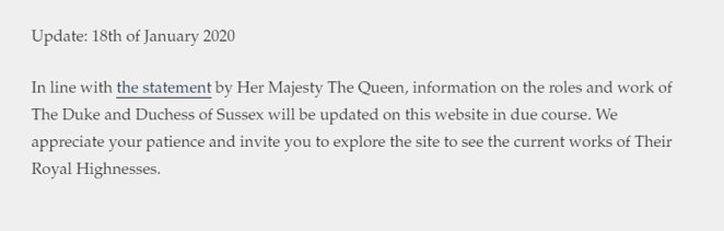 The Duke and Duchess' new website sussexroyal.com has been updated following the Queen's statement, saying: 'In line with the statement by Her Majesty The Queen, information on the roles and work of The Duke and Duchess of Sussex will be updated on this website in due course'