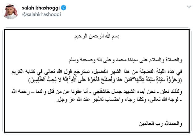 "The tweet posted in Arabic said: 'In this blessed night of the blessed month (of Ramadan) we remember God's saying: ""If a person forgives and makes reconciliation, his reward is due from Allah."" 'Therefore we the sons of the martyr Jamal Khashoggi announce we pardon and forgive those who killed our father, seeking reward God almighty.'"