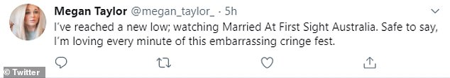 You've gotta love it! One fan tweeted, 'I've reached a new low: watching Married At First Sight Australia. Safe to say, I'm loving every minute of this embarrassing cringe fest'